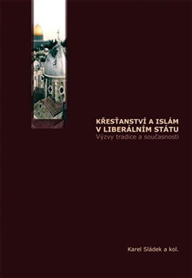 Sládek Karel: Křesťanství a islám v liberálním státu