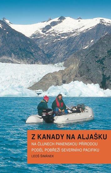 Šimánek Leoš: Z Kanady na Aljašku - Na člunech panenskou přírodou podél pobřeží Severního