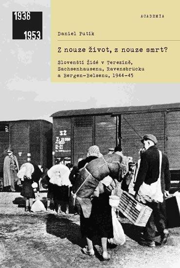 Putík Daniel: Z nouze život, z nouze smrt? - Slovenští Židé v Terezíně, Sachsenhausenu, R