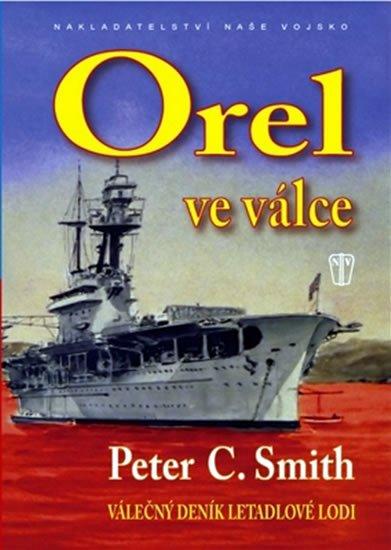 Smith Peter C.: Orel ve válce - Válečný deník letadlové lodi