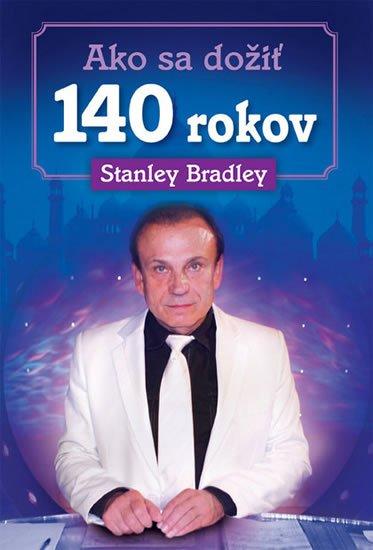 Bradleay Stanley: Ako sa dožiť 140 rokov