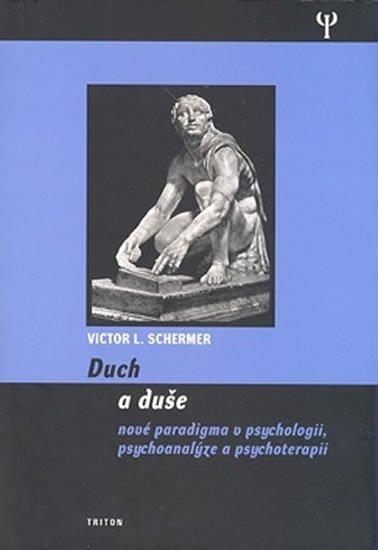 Schermer Viktor L.: Duch a duše - Nové paradigma v psychologii, psychoanalýze a psychoterapii