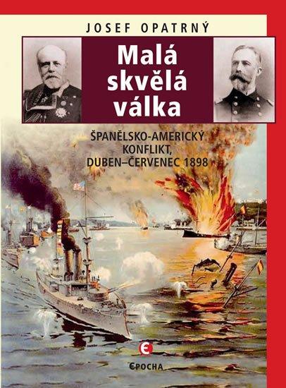 Opatrný Josef: Malá skvělá válka - Španělsko-americký konflikt duben-červenec 1898