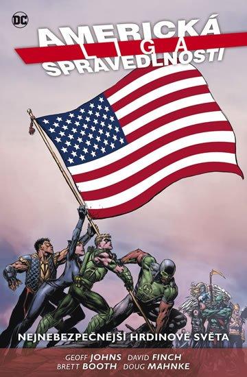 Johns Geoff, Mahnke Doug,: Americká liga spravedlnosti 1 - Nejnebezpečnější hrdinové světa