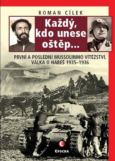 Cílek Roman: Každý, kdo unese oštěp… - První a poslední Mussoliniho vítězství - válka o