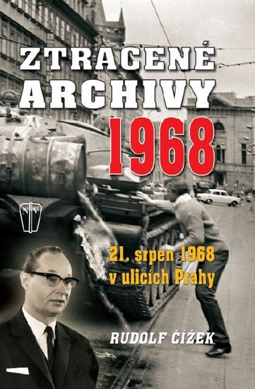 Čížek Rudolf: Ztracené archivy 1968 - 21. srpen 1968 v ulicích Prahy