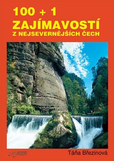 Březinová Taťána: 100 + 1 zajmavostí z nejsevernějších Čech