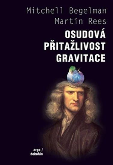 Begelman Mitchell, Rees Martin,: Osudová přitažlivost gravitace