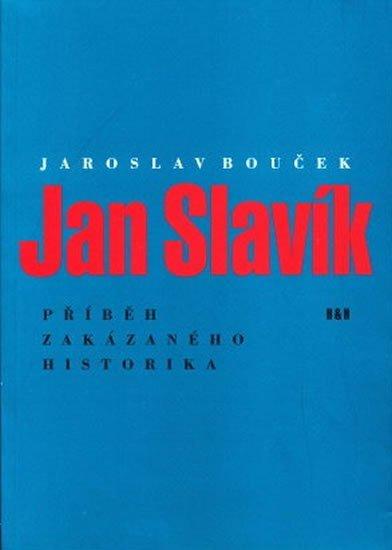 Bouček Jaroslav: Jan Slavík - Příběh zakázaného historika