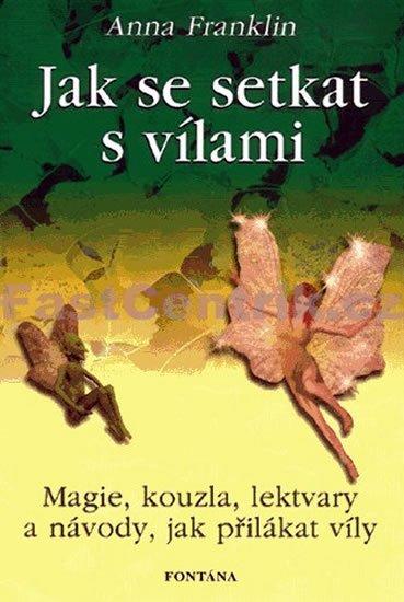 Franklin Anna: Jak se setkat s vílami - Magie, kouzla, lektvary a návody, jak přilákat víl