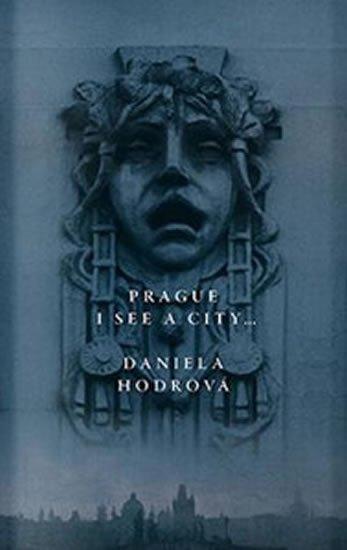 Hodrová Daniela: Prague, I See a City...
