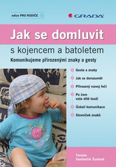 Vasilovčík-Šustová Terezie: Jak se domluvit s kojencem a batoletem - Komunikujeme přirozenými znaky a g