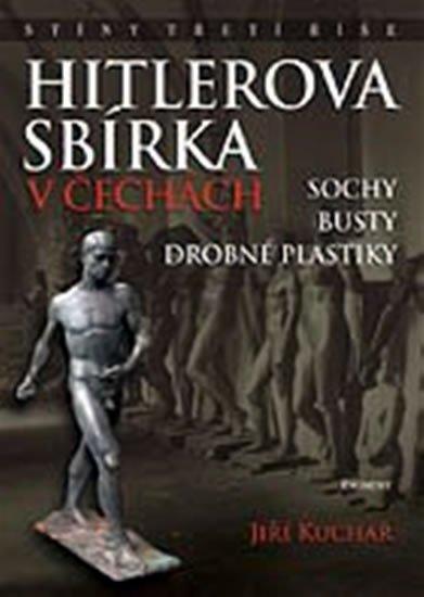 Kuchař Jiří, Ing.: Hitlerova sbírka v Čechách 1 - Sochy, busty, drobné plastiky