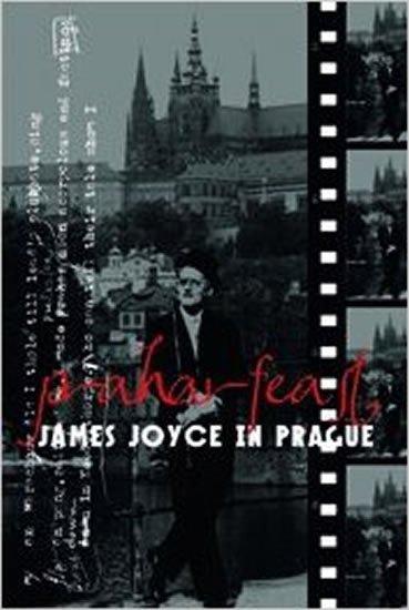 Vichnar David, Spurr David, Groden Michael,: Praharfeast - James Joyce in Prague