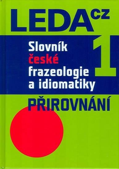 Čermák František a kolektiv: Slovník české frazeologie a idiomatiky 1 – Přirovnání