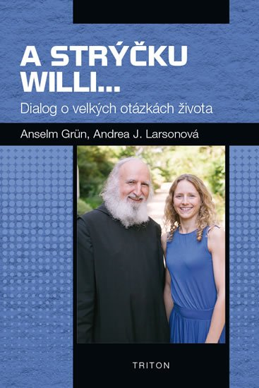 Grün Anselm, Larsonová Andrea J.,: A strýčku Willi... - Dialog o velkých otázkách života