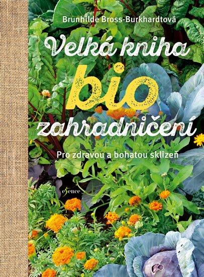 Bross-Burkhardtová Brunhilde: Velká kniha biozahradničení