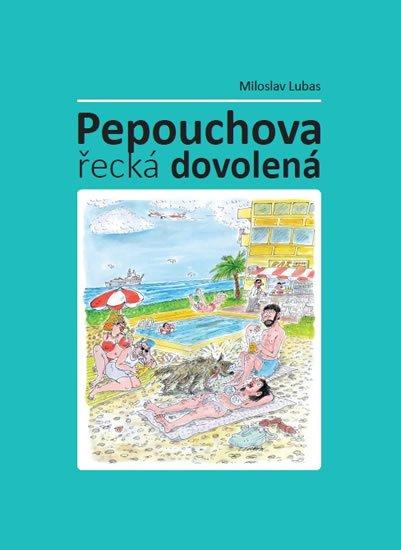 Lubas Miloslav: Pepouchova řecká dovolená