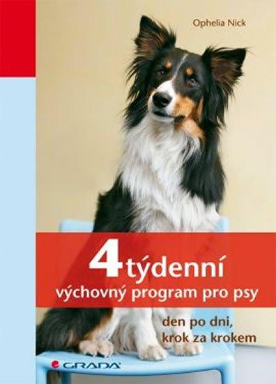 Nick Ophelia: 4týdenní výchovný program pro psy - den po dni, krok za krokem