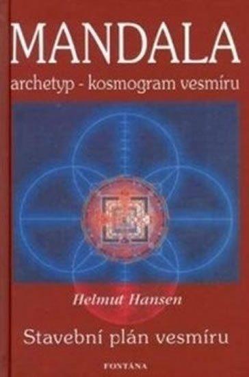 Hansen Helmut: Mandala - archetyp - kosmogram vesmíru