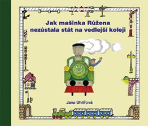 Uhlířová Jana: Jak mašinka Růžena nezůstala stát na vedlejší koleji