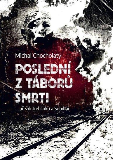 Chocholatý Michal: Poslední z táborů smrti… přežili Treblinku a Sobibor