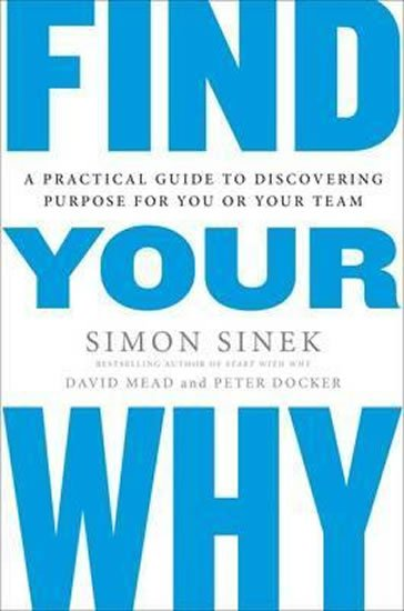 Sinek Simon: Find Your Why : A Practical Guide for Discovering Purpose for You and Your