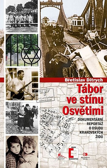 Ditrych Břetislav: Tábor ve stínu Osvětimi - Dokumentární reportáž o osudu krakovských Židů