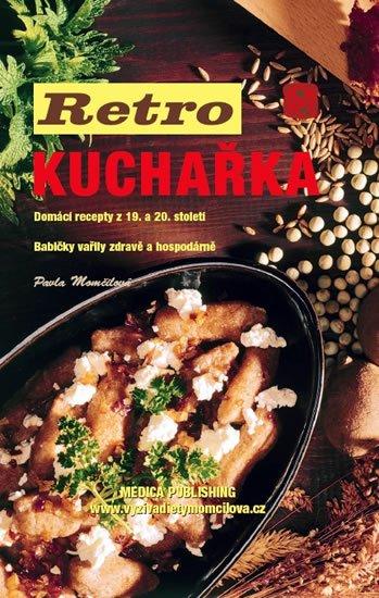 Momčilová Pavla: Retro kuchařka - Domácí recepty z 19. a 20. století