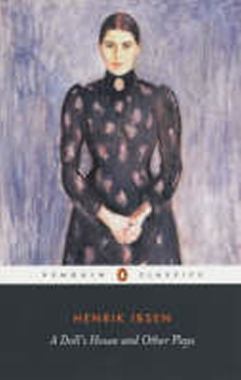 Ibsen Henrik: A Dolls House and Other Plays