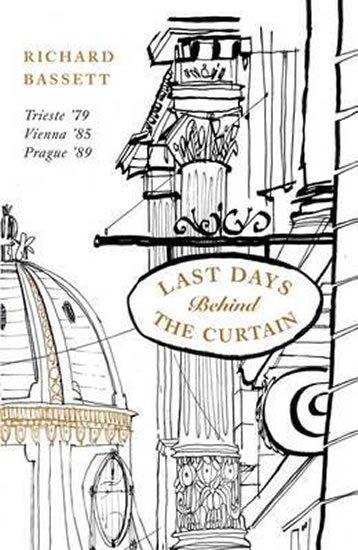 Bassett Richard: Last Days in Old Europe : Trieste ´79, Vienna ´85, Prague ´89