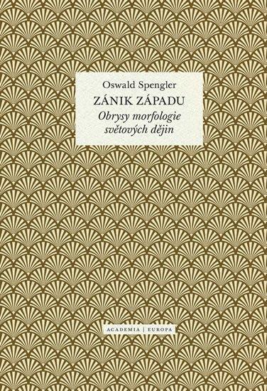 Spengler Oswald: Zánik západu - Obrysy morfologie světových dějin