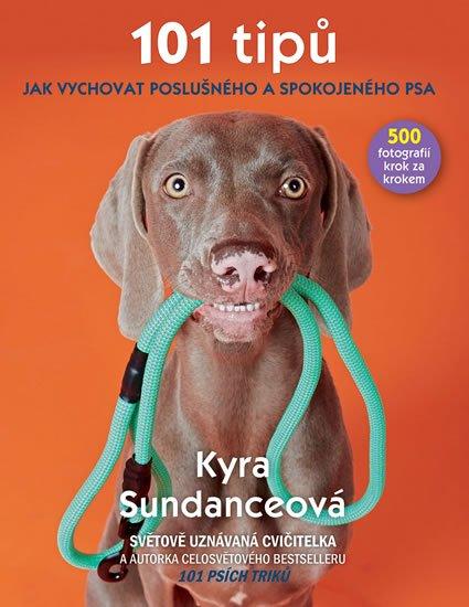 Sundanceová Kyra: 101 tipů jak vychovat poslušného a spokojeného psa