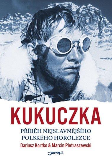 Kortko Dariusz, Pietraszewski Marcin,: Kukuczka - Příběh nejslavnějšího polského horolezce