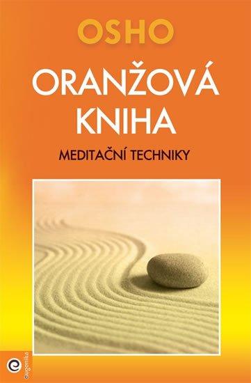 Osho Rajneesh: Oranžová kniha - Meditační techniky