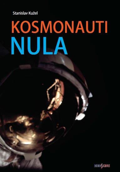 Kužel Stanislav: Kosmonauti NULA aneb Ti, co nedoletěli...