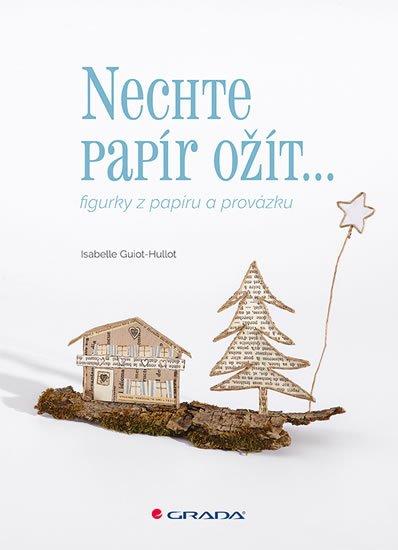 Guiot-Hullot Isabelle: Nechte papír ožít - figurky z papíru a provázku