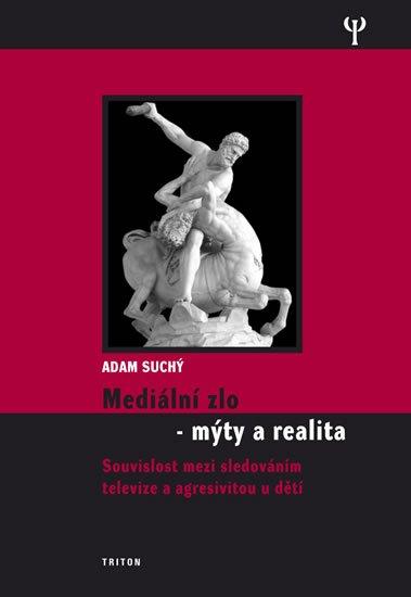 Suchý Adam: Mediální zlo - Mýty a realita