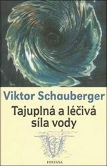 Schauberger Viktor: Tajuplná a léčivá síla vody