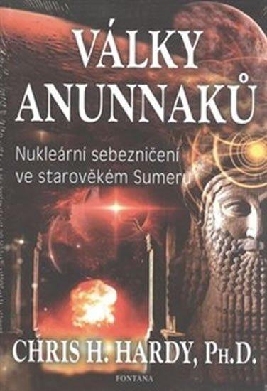 Hardy Chris H.: Války Anunnaků - Nukleární sebezničení ve starověkém sumeru