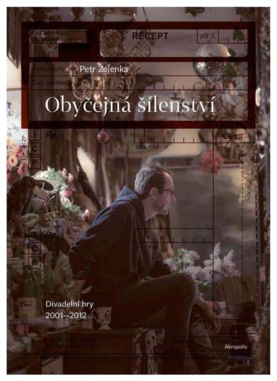Zelenka Petr: Obyčejná šílenství - Divadelní hry 2001–2012