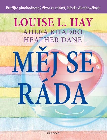 Hay Louise L., Kadro Ahlea, Dane Heather: Měj se ráda