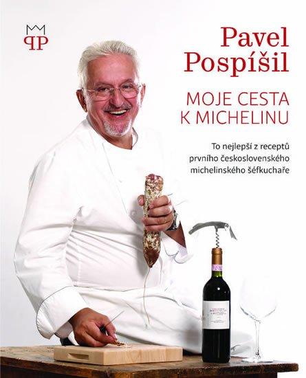 Pospíšil Pavel: Moje cesta k Michelinu - To nejlepší z receptů prvního československého mic