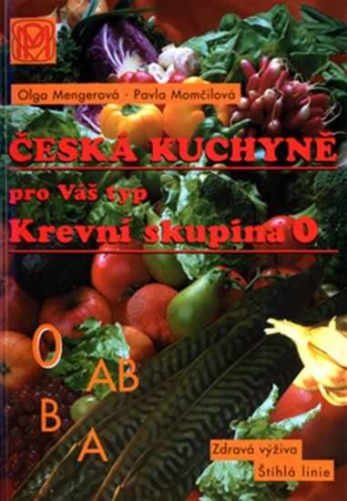 Mengerová Olga, Momčilová Pavla: Krevní skupina 0 - Česká kuchyně pro Váš typ - 2. vydání