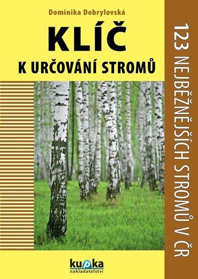 Dobrylovská Dominika: Klíč k určování stromů - 123 nejběžnějších stromů v ČR