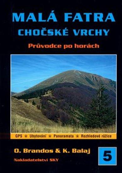 Brandos O., Balaj K.,: Malá Fatra Chočské vrchy - průvodce po horách