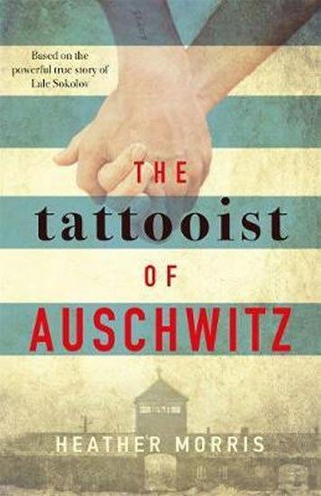 Morris Heather: The Tattooist of Auschwitz