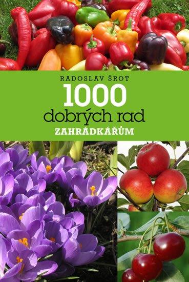 Šrot Radoslav: 1000 dobrých rad zahrádkářům