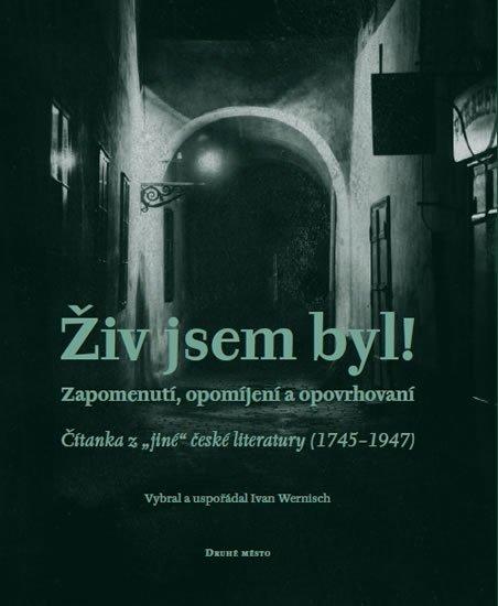 Wernisch Ivan: Živ jsem byl! - Zapomenutí, opomíjení a opovrhovaní