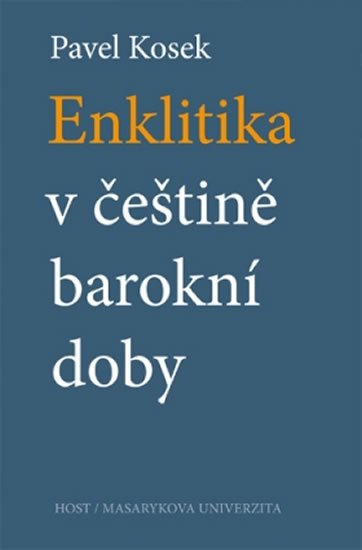 Kosek Pavel: Enklitika v češtině barokní doby